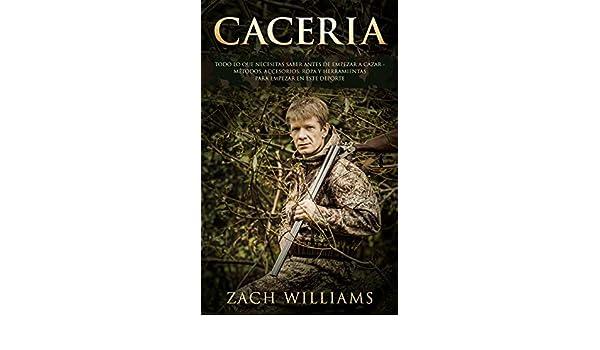 Amazon.com: Caceria: Todo lo que necesitas saber antes de empezar a cazar- Métodos, Accesorios, Ropa y Herramientas para empezar en este deporte ...