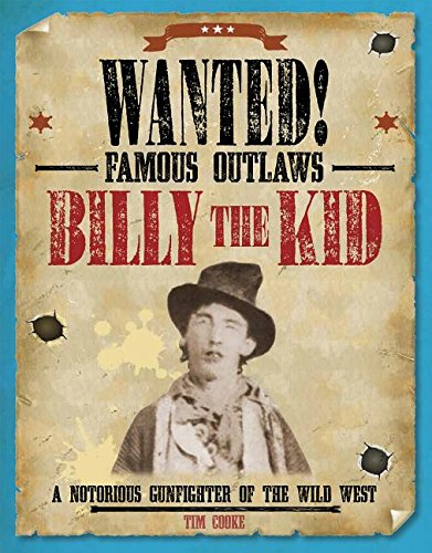 Billy the Kid: A Notorious Gunfighter of the Wild West (Wanted! Famous Outlaws)
