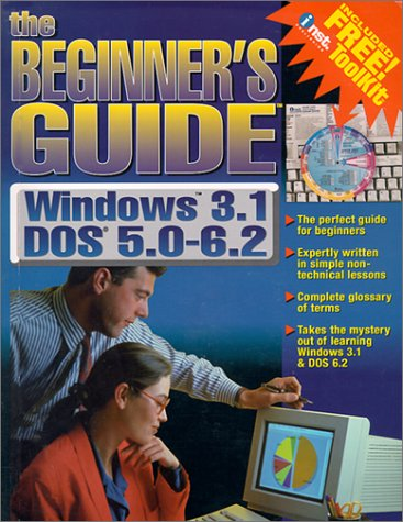 MS-DOS Version 5.0-6.2 MS-Windows Version 3.1: Everything You Need to Learn and Use with Other (Beginner's Guides (INST - Dos Microsoft Windows