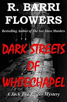 Dark Streets of Whitechapel (Jack the Ripper Mystery Book 1) by [Flowers, R. Barri]