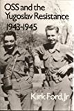 OSS and the Yugoslav Resistance, 1943-1945, Ford, Kirk, Jr., 089096517X