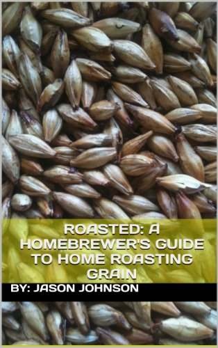 Roasted A Homebrewers Guide To Home Roasting Grain Epub