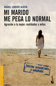 Mi Marido Me Pega Lo Normal por Miguel Lorente Acosta