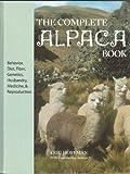 The Complete Alpaca Book: Behavior, Diet, Fiber, Genetics, Husbandry, Medicine, and Reproduction