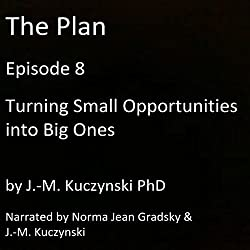 The Plan Episode 8: Turning Small Opportunities into Big Ones