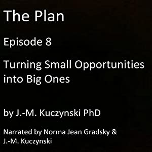 The Plan Episode 8: Turning Small Opportunities into Big Ones Audiobook