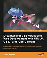 Dreamweaver CS6 Mobile and Web Development with HTML5, CSS3, and jQuery Mobile Front Cover