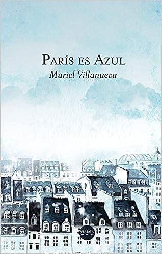 París es Azul (Narrativa): Amazon.es: Villanueva, Muriel: Libros