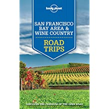 Lonely Planet San Francisco Bay Area & Wine Country Road Trips 1st Ed.: 1st Edition