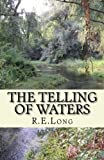 The Telling of Waters, R Long, 1469902656