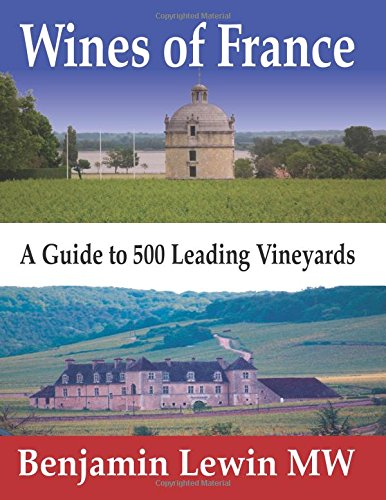 Wines of France: A Guide to 500 Leading Vineyards by Benjamin Lewin MW
