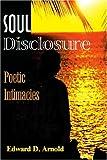 Soul Disclosure, Edward D. Arnold, 0595174469