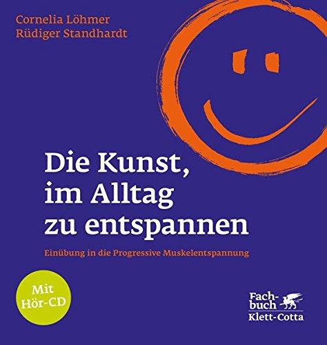 Die Kunst, im Alltag zu entspannen: Einübung in die Progressive Muskelentspannung Gebundenes Buch – 11. September 2015 Cornelia Löhmer Rüdiger Standhardt Klett-Cotta 3608945784