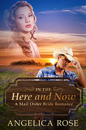 Mail Order Bride Romance: In the Here and Now (A Sweet / Clean Western Historical Romance) (Sweet and Clean Inspirational Christian Romance Short Stories Book 4) by [Rose, Angelica]