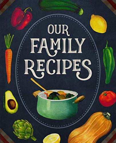 Our Family Recipes: Blank Keepsake Recipe Notebook To Write In And Record All Your Favorite Meals by Avenir Recipe Journals