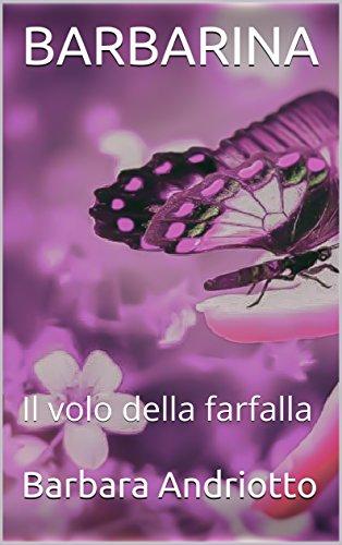BARBARINA: Il volo della farfalla (Italian Edition) eBook: Barbara Andriotto: Amazon.com.mx: Tienda Kindle