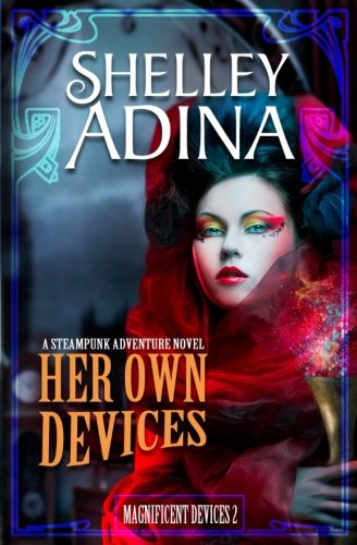 Her Own Devices: A Steampunk Adventure Novel (Magnificent Devices, Book Two)