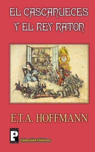 El Cascanueces y el Rey Raton (Spanish Edition) [E.T.A. Hoffmann] (Tapa Blanda)