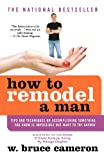 How to Remodel a Man, W. Bruce Cameron and Bruce Cameron, 0312333188