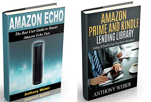 Amazon Echo: The Best User Guide to Learn Amazon Echo and Get Benefits from Amazon Prime Membership (Amazon Prime, web services, by amazon,Free Movie, Alexa Kit) (smart devices, internet Book 1)