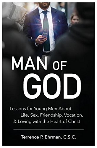 Man of God: Lessons for Young Men about Life, Sex, Friendship, Vocation, and Loving with the Heart of Christ (Lives God Sex)