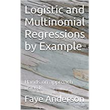 Logistic and Multinomial Regressions by Example: Hands on approach using R