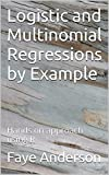 Logistic and Multinomial Regressions by Example