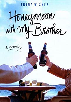 Honeymoon with My Brother: A Memoir by [Wisner, Franz]