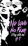 No love no fear, tome 1 : Play with me par Arekin