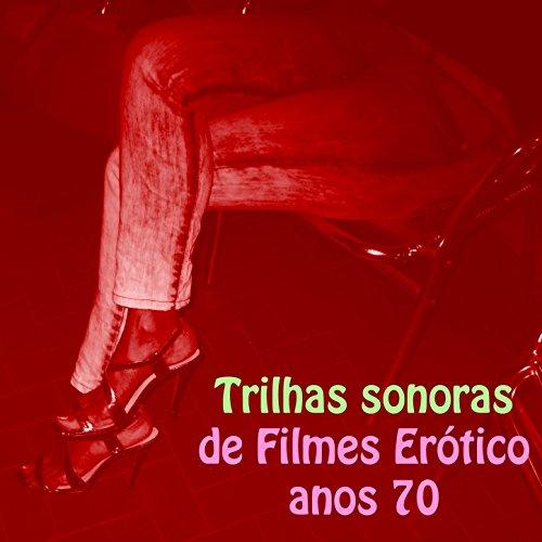 Trilhas Sonoras de Filmes Erótico Anos 70 (Mix)