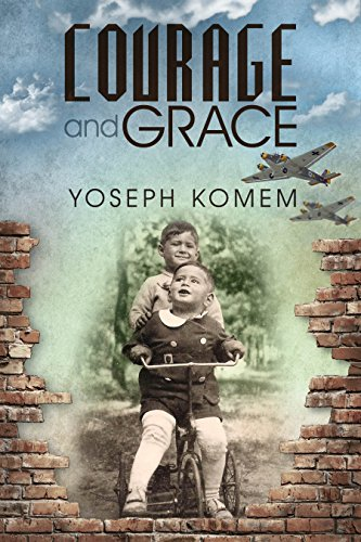 Courage and Grace: Turbulent Journeys from Darkness to Light In the Years 1936-1950 and Beyond by [Komem, Yoseph]