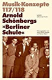 "Arnold Schönbergs ""Berliner Schule"" (Musik-Konzepte 117/118)"