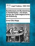 Bundesstaat und Bundeskrieg in Nordamerika : mit einem Abriss der Colonialgeschichte als Einleitung, Ernst Otto Hopp, 1240183968