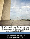 img - for Uniform Crime Reports: Law Enforcement Officers Killed and Assaulted, 2000 book / textbook / text book
