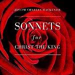 Sonnets for Christ the King   Joseph Charles MacKenzie