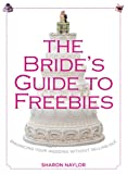 The Bride's Guide to Freebies, Sharon Naylor, 0762780010