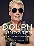 Dolph Lundgren: Train Like an Action Hero: Be Fit Forever