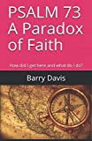 img - for PSALM 73 A Paradox of Faith: How did I get here and what do I do? book / textbook / text book