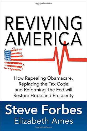 reviving-america-how-repealing-obamacare-replacing-the-tax-code-and-reforming-the-fed-will-restore-h