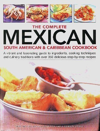 The Complete Mexican South American & Caribbean Cookbook