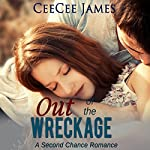 Out of the Wreckage: Second Chance Series, Book 2 | CeeCee James