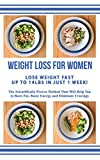 WEIGHT LOSS FOR WOMEN - LOSE WEIGHT FAST UP TO 14LBS IN JUST 1 WEEK - The Scientifically Proven Method that Will Help You to Burn Fat, Boost Energy and Eliminate Cravings: Weight Loss Made Easy