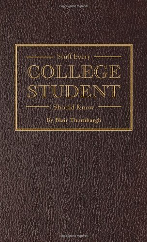 Stuff Every College Student Should Know by Thornburgh, Blair (2014) Hardcover