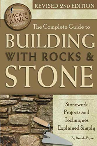 (The Complete Guide to Building with Rocks & Stone  Stonework Projects and Techniques Explained Simply Revised 2nd Edition (Back to Basics))