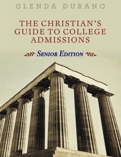 The Christian's Guide to College Admissions for the Rising High School Senior (Volume 1) by Glenda Durano (2011-09-01)