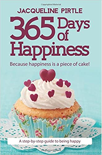 The 365 Days of Happiness: Because happiness is a piece of cake! product recommended by Jacqueline Pirtle on Improve Her Health.