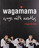 Wagamama: Ways With Noodles (Cookery) by Arnold, Hugo (2006)