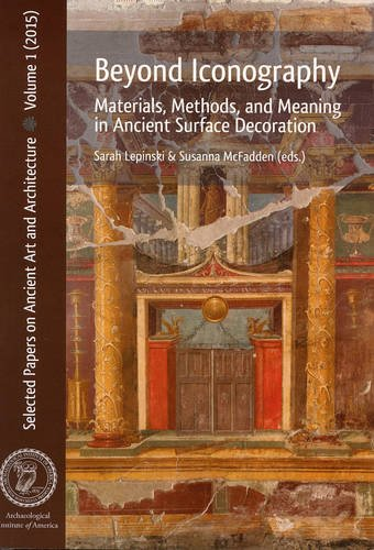 Beyond Iconography: Materials, Methods, and Meaning in Ancient Surface Decoration (Selected Papers on Ancient Art and Architecture) (Material Surface)