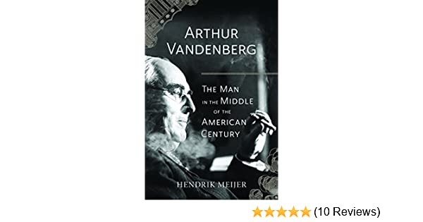 3081a7e5 Arthur Vandenberg: The Man in the Middle of the American Century