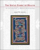 img - for The Social Fabric of Health: An Introduction to Medical Anthropology book / textbook / text book